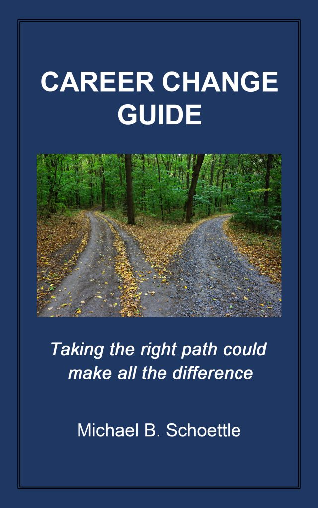 CAREER CHANGE GUIDE, a book by Michael B. Schoettle - Available on Amazon.com